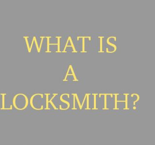 WHAT IS A LOCKSMITH